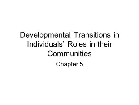 Developmental Transitions in Individuals' Roles in their Communities