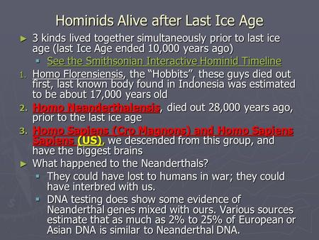 Hominids Alive after Last Ice Age ► 3 kinds lived together simultaneously prior to last ice age (last Ice Age ended 10,000 years ago)  See the Smithsonian.
