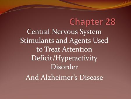 Central Nervous System Stimulants and Agents Used to Treat Attention Deficit/Hyperactivity Disorder And Alzheimer's Disease.