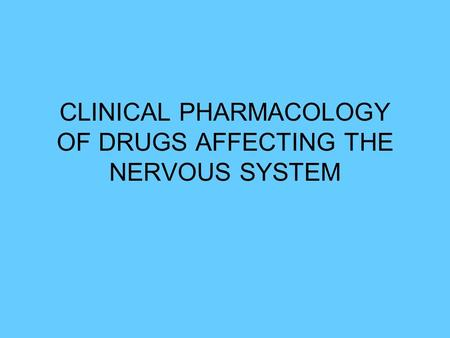 CLINICAL PHARMACOLOGY OF DRUGS AFFECTING THE NERVOUS SYSTEM.