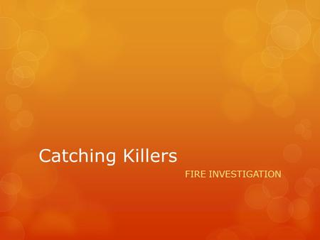 Catching Killers FIRE INVESTIGATION.