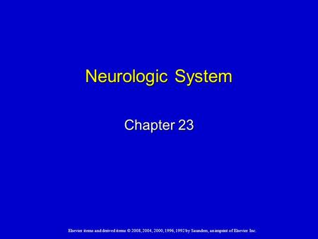 Elsevier items and derived items © 2008, 2004, 2000, 1996, 1992 by Saunders, an imprint of Elsevier Inc. Neurologic System Chapter 23.