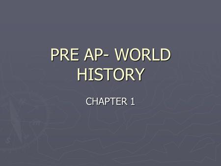 PRE AP- WORLD HISTORY CHAPTER 1.
