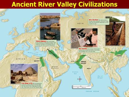 <strong>Ancient</strong> River Valley <strong>Civilizations</strong>. The common tie between all 4 early <strong>civilizations</strong> is how each rose independently in river valleys!