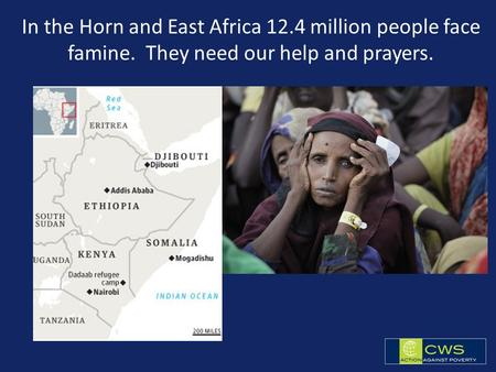 In the Horn and East Africa 12.4 million people face famine. They need our help and prayers.