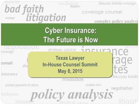 ©2015, Amy Stewart PC Title Here Cyber Insurance: The Future is Now Texas Lawyer In-House Counsel Summit May 8, 2015 Texas Lawyer In-House Counsel Summit.