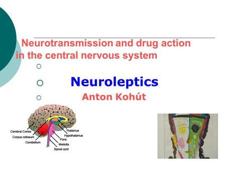 Neurotransmission and drug action in the central nervous system   Neuroleptics  Anton Kohút.