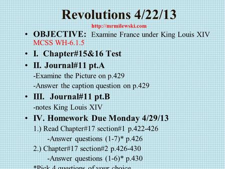 Revolutions 4/22/13  OBJECTIVE: Examine France under King Louis XIV MCSS WH-6.1.5 I. Chapter#15&16 Test II. Journal#11 pt.A -Examine.