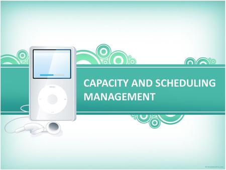 CAPACITY AND SCHEDULING MANAGEMENT. Adding capacity allows firms to position plants and service outlets in key areas around the world. In some cases location.