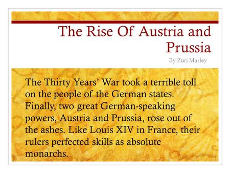 The Rise Of Austria and Prussia By Zuri Marley The Thirty Years' War took a terrible toll on the people of the German states. Finally, two great German-speaking.