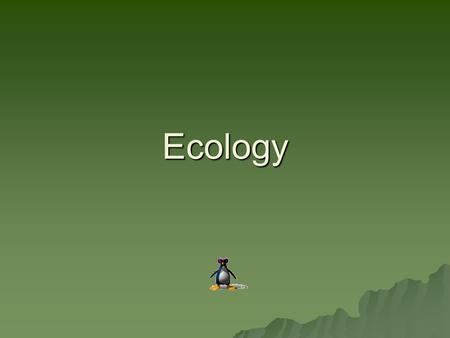 "Ecology. WHAT IS ECOLOGY?  Ecology then means the Study of the ""House"" in which we live."