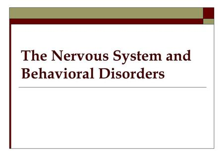 The Nervous System and Behavioral Disorders