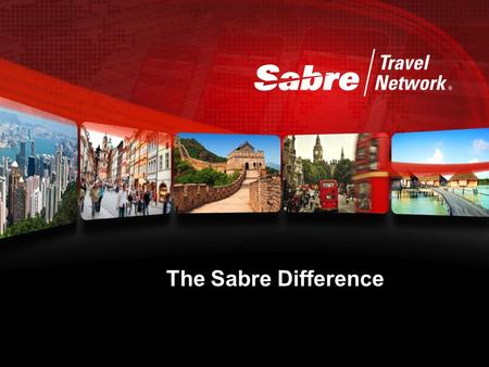 The Sabre Difference. Our businesses 2 Who we are and what we do.