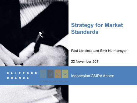 Strategy for Market Standards Paul Landless and Emir Nurmansyah 22 November 2011 Indonesian GMRA Annex.