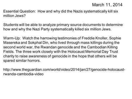 March 11, 2014 Essential Question: How and why did the Nazis systematically kill six million Jews? Students will be able to analyze primary source documents.