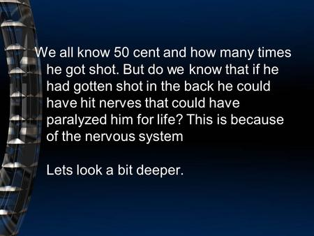 We all know 50 cent and how many times he got shot. But do we know that if he had gotten shot in the back he could have hit nerves that could have paralyzed.