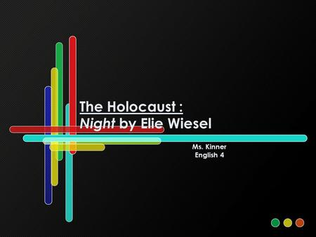 The Holocaust : Night by Elie Wiesel Ms. Kinner English 4.