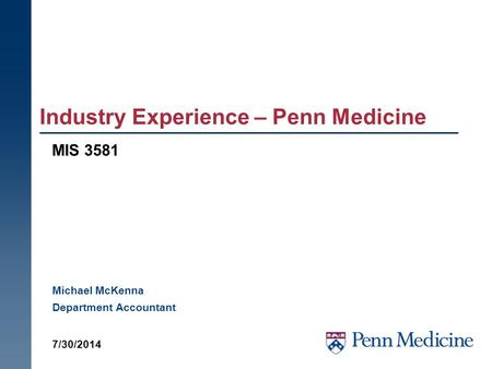 Industry Experience – Penn Medicine MIS 3581 7/30/2014 Michael McKenna Department Accountant.