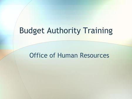 Budget Authority Training Office of Human Resources.