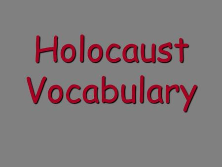 "Holocaust Vocabulary. HOLOCAUST Term used to refer to the systematic murder of 6 million Jews by the Nazis between 1933-1945. ""Holokaustos"" meaning ""Burnt."