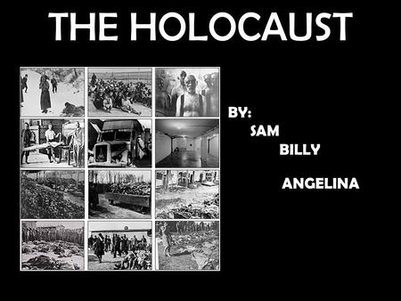 THE HOLOCAUST BY: SAM BILLY ANGELINA. TARGET Jewish people Brown hair Brown eyes 6 MILLION KILLED Jewish 5 million that were not Jewish but hated by the.