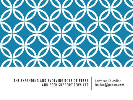 THE EXPANDING AND EVOLVING ROLE OF PEERS AND PEER SUPPORT SERVICES LaVerne D. Miller 1.