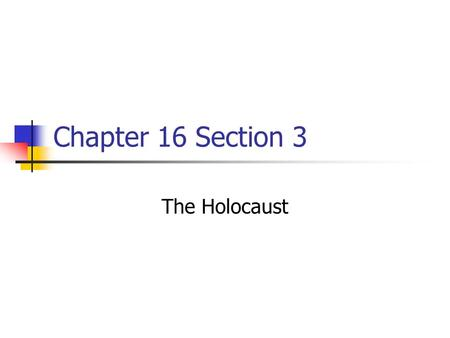 Chapter 16 Section 3 The Holocaust. Objectives: Explain the reasons behind the Nazis' persecution of the Jews and the problems facing Jewish refugees.