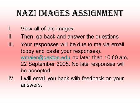 Nazi Images assignment I.View all of the images II.Then, go back and answer the questions III.Your responses will be due to me via email (copy and paste.