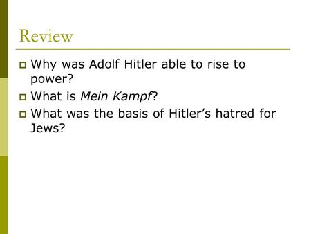 Review  Why was Adolf Hitler able to rise to power?  What is Mein Kampf?  What was the basis of Hitler's hatred for Jews?