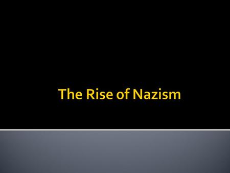 The Rise of Nazism.