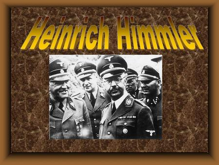 u Heinrich Himmler born in Munich, Bavaria, on Oct. 7, 1900. u Himmler joined the army in 1917 as an officer cadet. u Later he studied agriculture and.