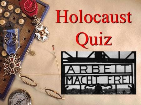 Holocaust Quiz 1.How many Jews were killed during the Holocaust? 2. In addition to Jews, name at least three other groups that were victims of the Holocaust.