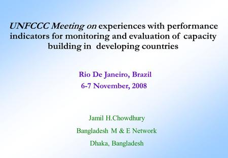 UNFCCC Meeting on experiences with performance indicators for monitoring and evaluation of capacity building in developing countries Rio De Janeiro, Brazil.