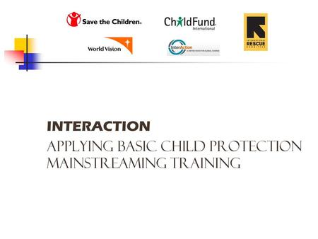 INTERACTION APPLYING BASIC Child Protection Mainstreaming TRAINING.
