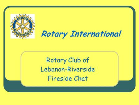 Rotary International Rotary Club of Lebanon-Riverside Fireside Chat.