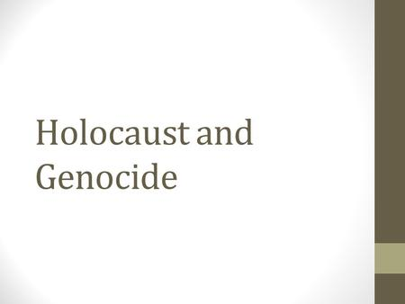 Holocaust and Genocide. Genocide Definition Deliberate and systematic destruction (in whole or part) of an ethnic group Can be religious, racial, national,