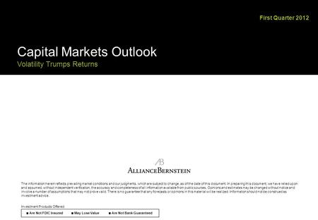 First Quarter 2012 Capital Markets Outlook Volatility Trumps Returns The information herein <strong>reflects</strong> prevailing market conditions and our judgments, which.