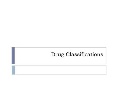 Drug Classifications.