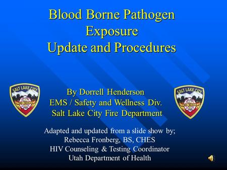 Blood Borne Pathogen Exposure Update and Procedures Adapted and updated from a slide show by; Rebecca Fronberg, BS, CHES HIV Counseling & Testing Coordinator.