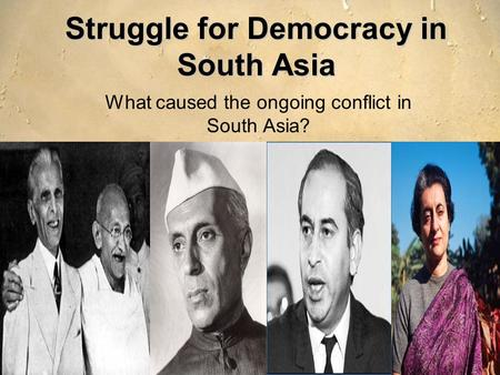 Struggle for Democracy in South Asia What caused the ongoing conflict in South Asia?