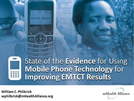 State of the Evidence for Using Mobile Phone Technology for Improving EMTCT Results William C. Philbrick Photo courtesy.