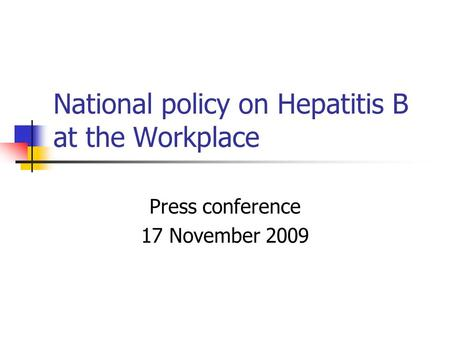 National policy on Hepatitis B at the Workplace Press conference 17 November 2009.