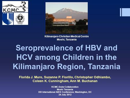 Seroprevalence of HBV and HCV among Children in the Kilimanjaro Region, Tanzania Florida J. Muro, Suzanne P. Fiorillo, Christopher Odhiambo, Coleen K.