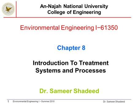 Environmental Engineering I −Summer 2010 Dr. Sameer Shadeed 1 Environmental Engineering I−61350 Dr. Sameer Shadeed An-Najah National University College.