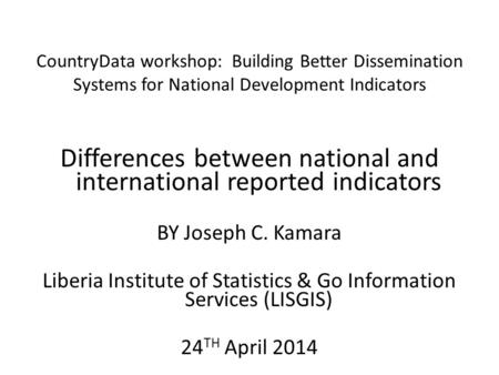CountryData workshop: Building Better Dissemination Systems for National Development Indicators Differences between national and international reported.