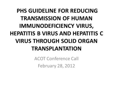 PHS GUIDELINE FOR REDUCING TRANSMISSION OF HUMAN IMMUNODEFICIENCY VIRUS, HEPATITIS B VIRUS AND HEPATITIS C VIRUS THROUGH SOLID ORGAN TRANSPLANTATION ACOT.