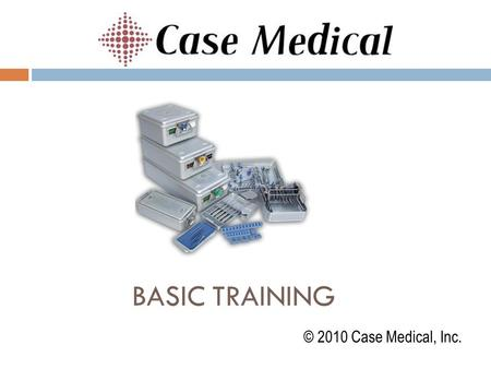 Basic training © 2010 Case Medical, Inc..