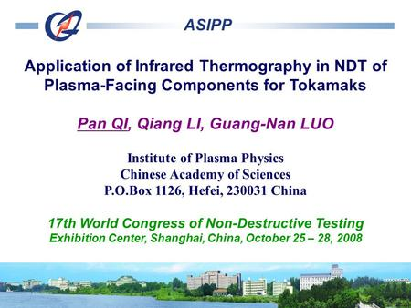 Application of Infrared Thermography in NDT of Plasma-Facing Components for Tokamaks Pan QI, Qiang LI, Guang-Nan LUO Institute of Plasma Physics Chinese.
