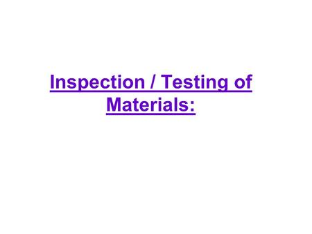 Inspection / Testing of Materials:. A major emphasize <strong>in</strong> any manufacturing operation is the production of high quality product and such a product implies.