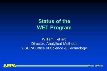 Status of the WET Program William Telliard Director, Analytical Methods USEPA Office of Science & Technology Office of Water.